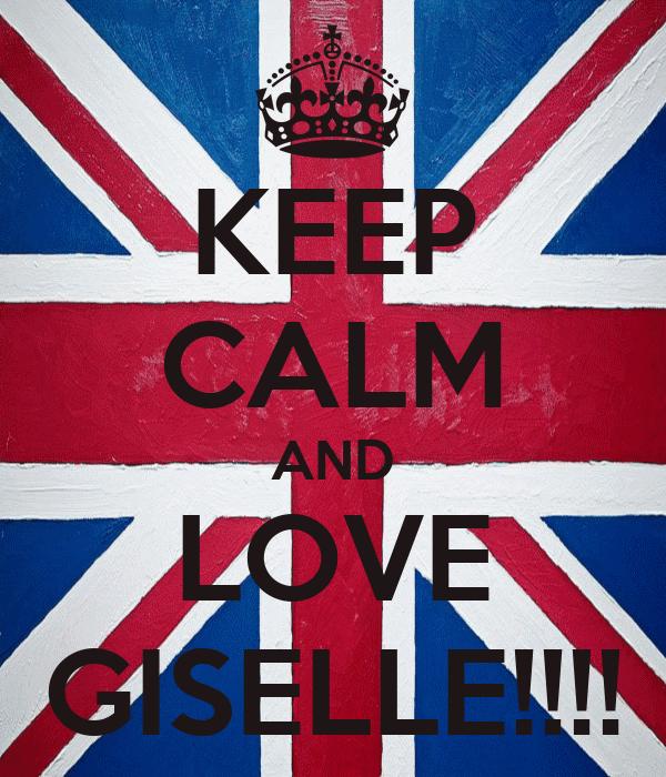 KEEP CALM AND LOVE GISELLE!!!!