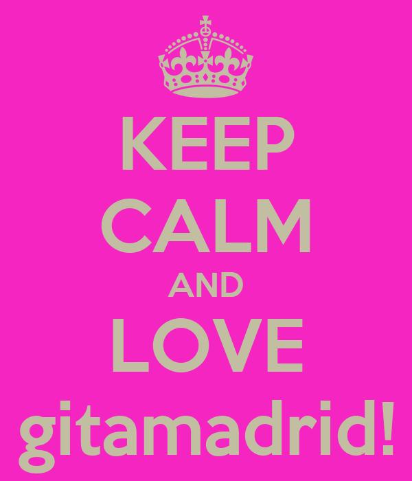 KEEP CALM AND LOVE gitamadrid!