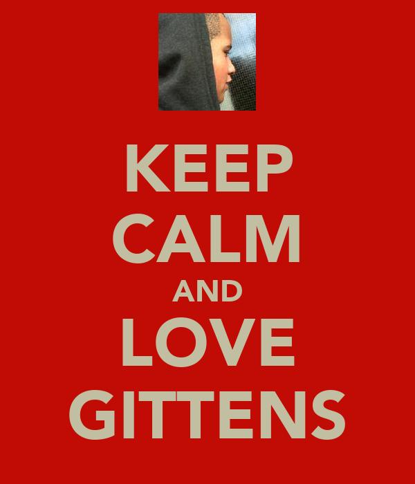 KEEP CALM AND LOVE GITTENS