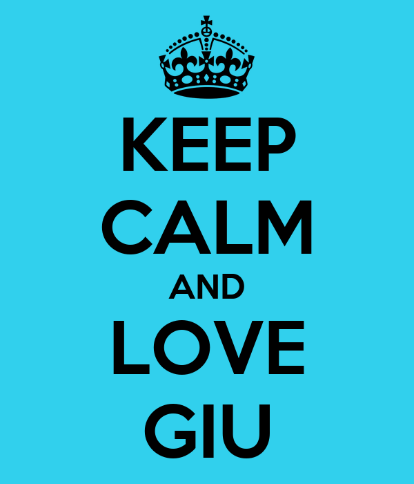 KEEP CALM AND LOVE GIU