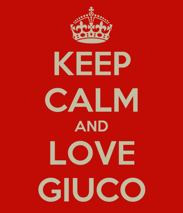 KEEP CALM AND LOVE GIUCO