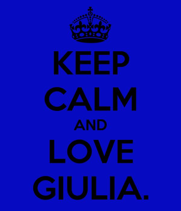 KEEP CALM AND LOVE GIULIA.