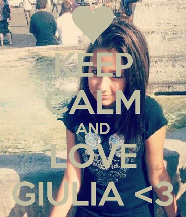 KEEP CALM AND LOVE GIULIA <3