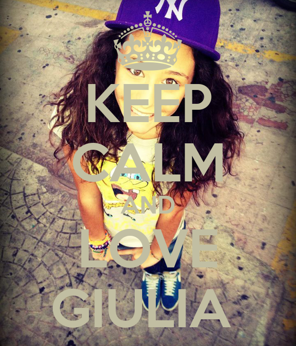 KEEP CALM AND LOVE GIULIA