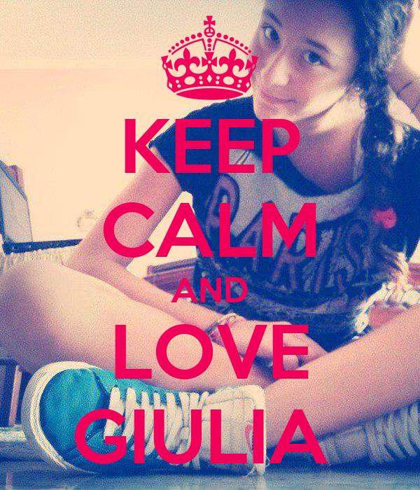 KEEP CALM AND LOVE GIULIA