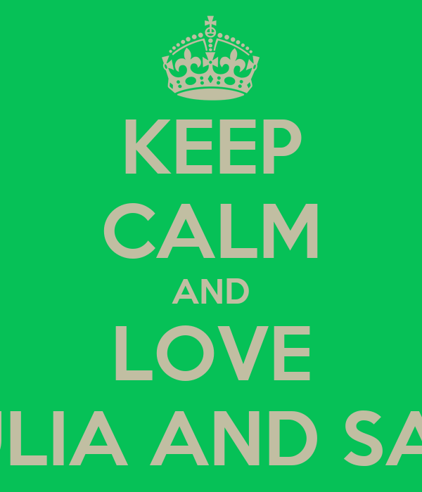 KEEP CALM AND LOVE GIULIA AND SARA