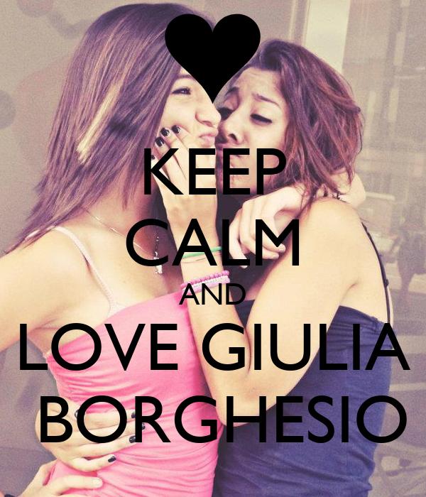 KEEP CALM AND LOVE GIULIA  BORGHESIO