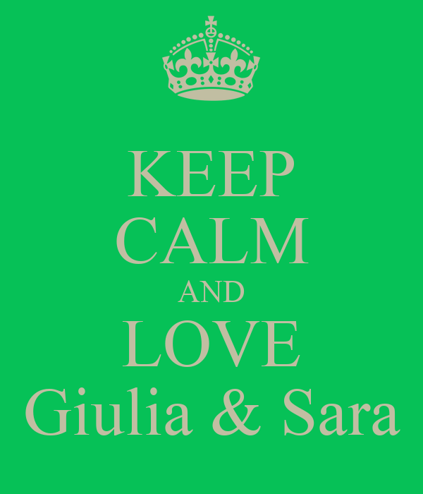 KEEP CALM AND LOVE Giulia & Sara