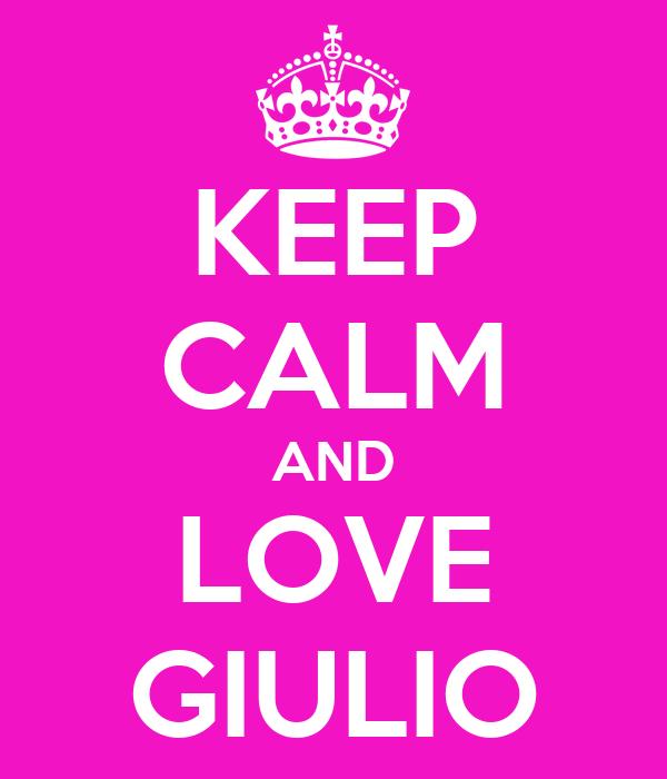 KEEP CALM AND LOVE GIULIO