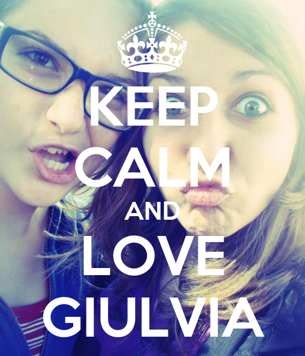 KEEP CALM AND LOVE GIULVIA