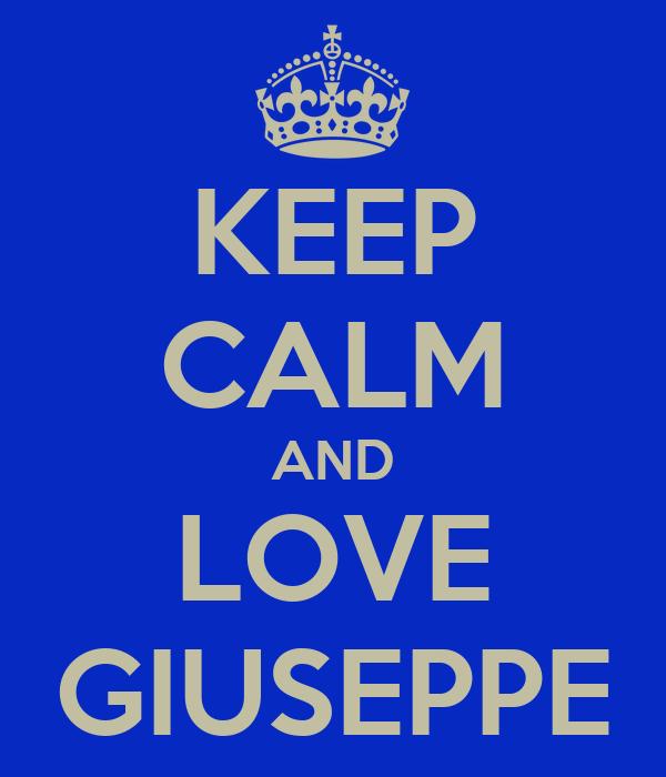 KEEP CALM AND LOVE GIUSEPPE