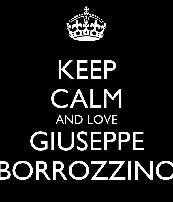 KEEP CALM AND LOVE GIUSEPPE BORROZZINO