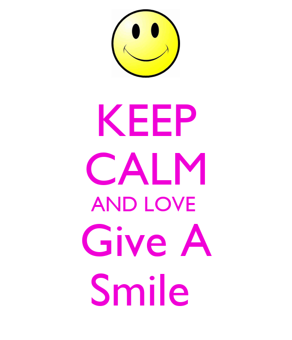 KEEP CALM AND LOVE  Give A Smile