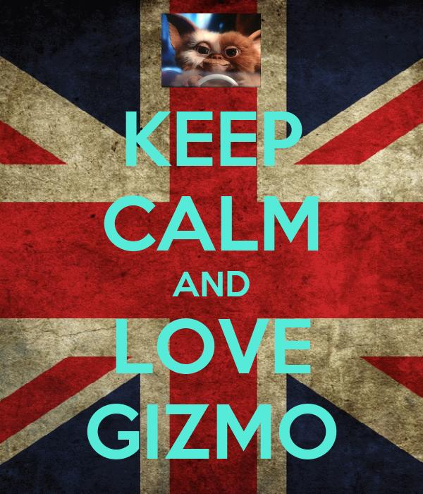 KEEP CALM AND LOVE GIZMO