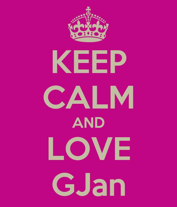 KEEP CALM AND LOVE GJan