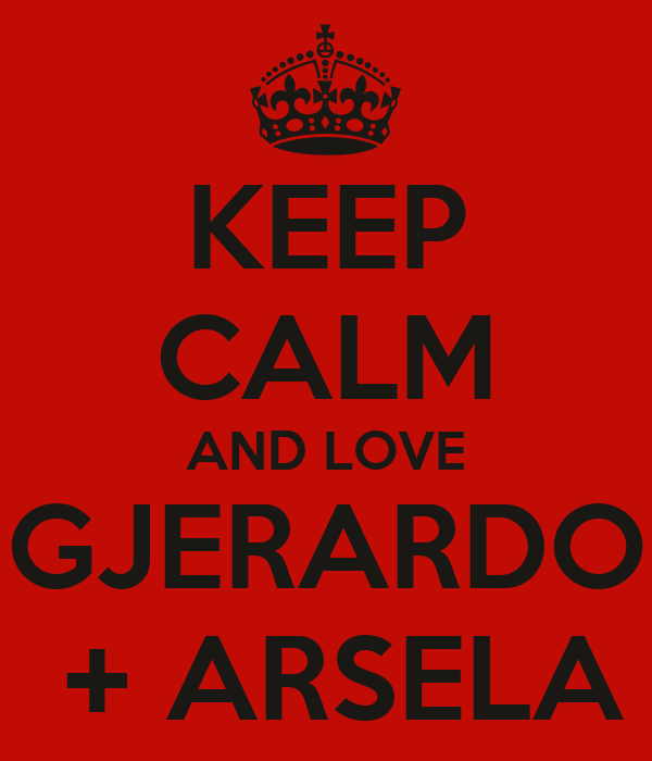 KEEP CALM AND LOVE  GJERARDO   + ARSELA