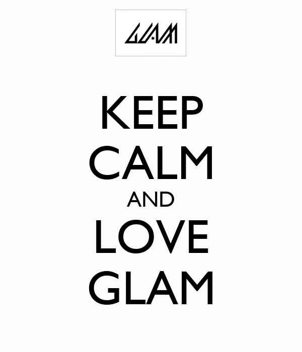KEEP CALM AND LOVE GLAM