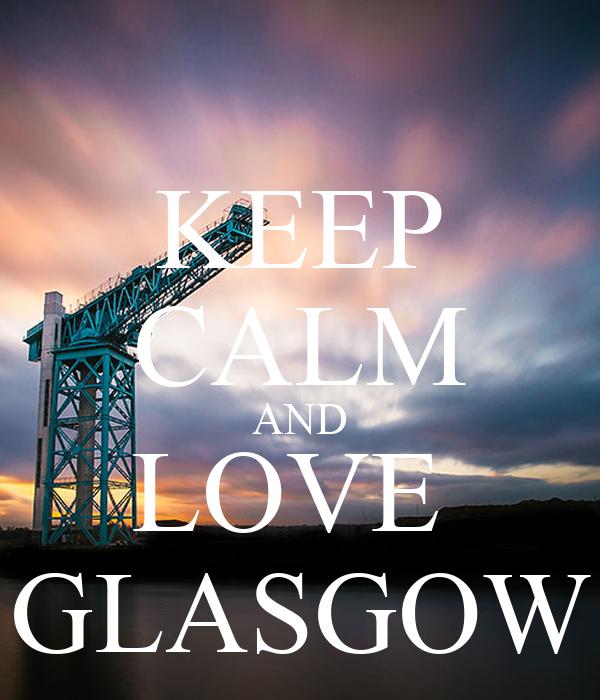 KEEP CALM AND LOVE  GLASGOW