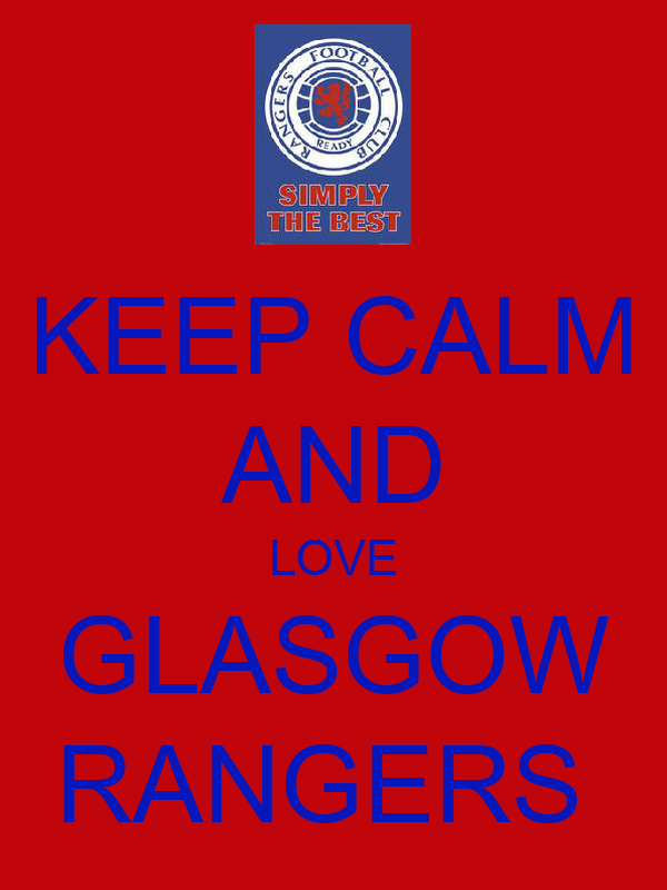 KEEP CALM AND LOVE GLASGOW RANGERS