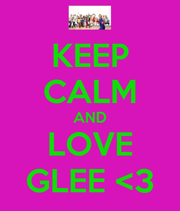 KEEP CALM AND LOVE GLEE <3
