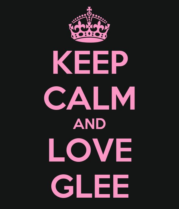 KEEP CALM AND LOVE GLEE