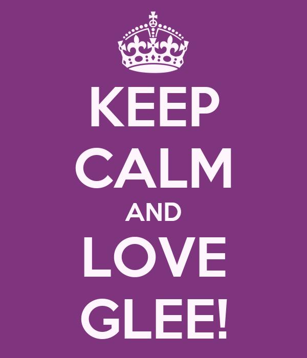 KEEP CALM AND LOVE GLEE!