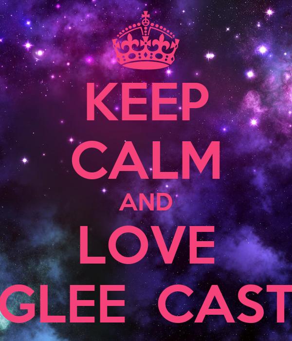 KEEP CALM AND LOVE GLEE  CAST