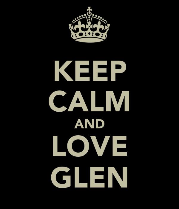 KEEP CALM AND LOVE GLEN
