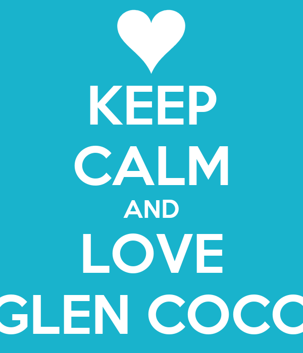 KEEP CALM AND LOVE GLEN COCO