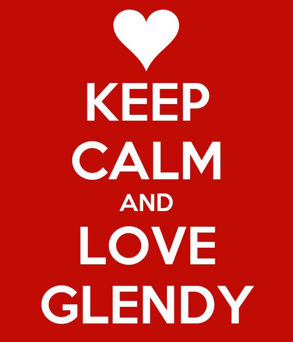 KEEP CALM AND LOVE GLENDY