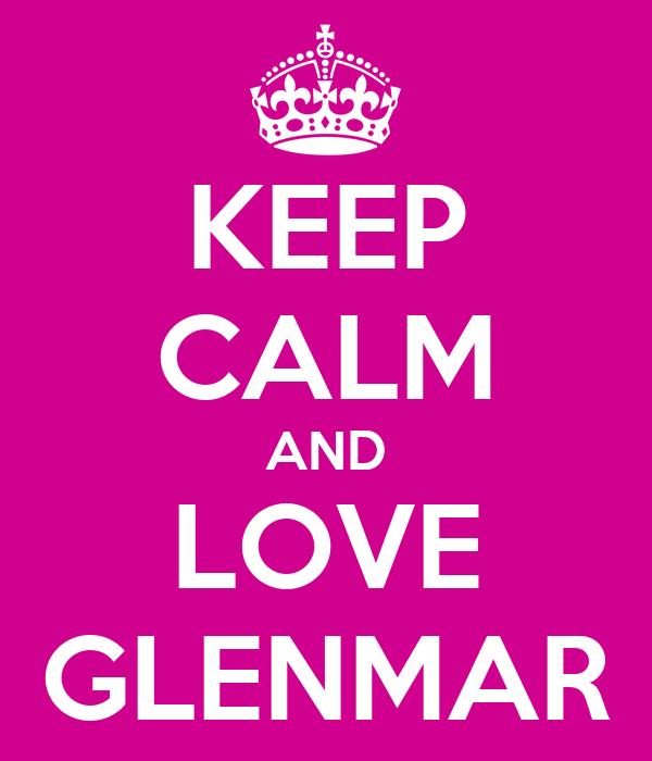 KEEP CALM AND LOVE GLENMAR
