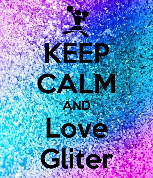 KEEP CALM AND Love Gliter