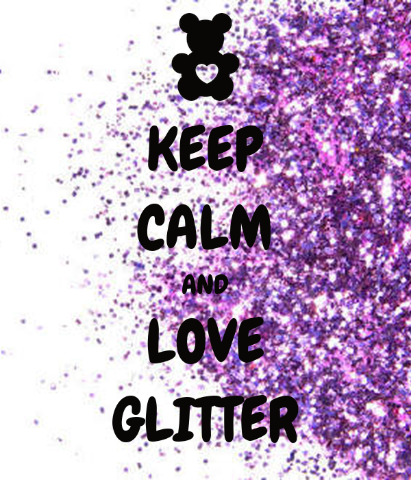 KEEP CALM AND LOVE GLITTER