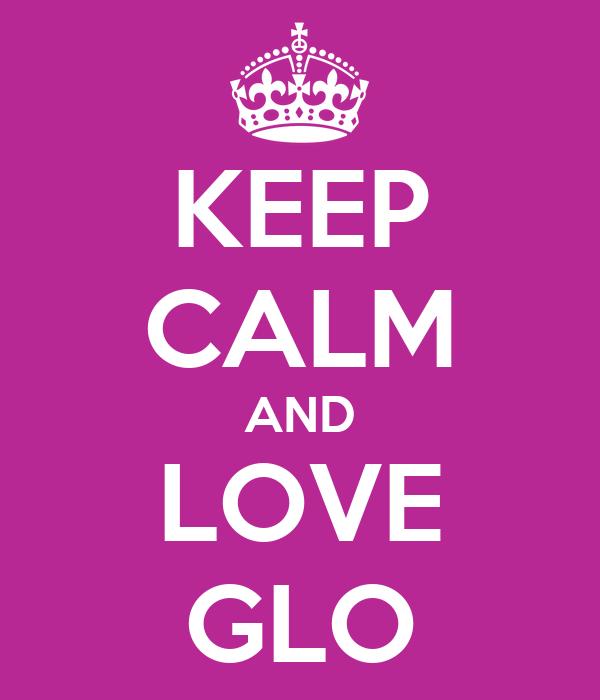 KEEP CALM AND LOVE  GLO