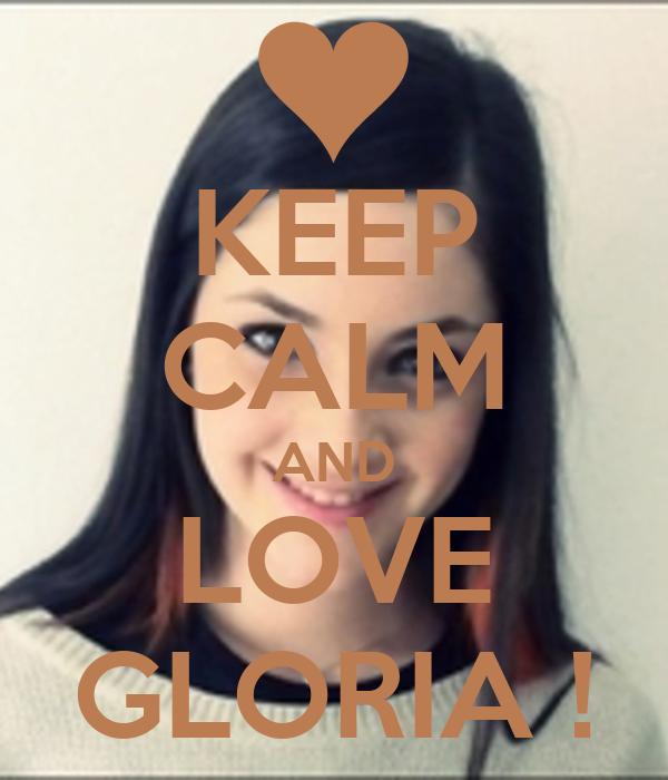 KEEP CALM AND LOVE GLORIA !