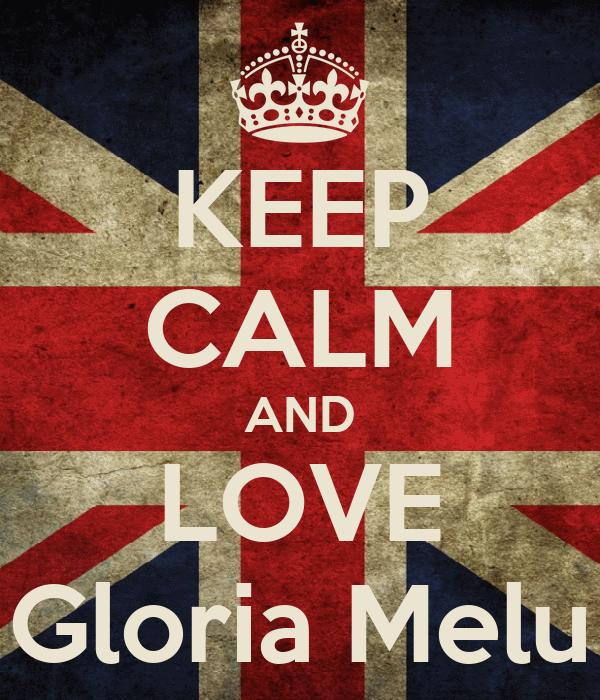 KEEP CALM AND LOVE Gloria Melu