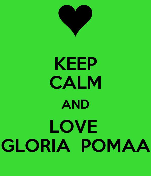 KEEP CALM AND LOVE  GLORIA  POMAA