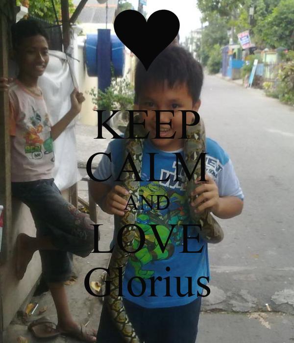 KEEP CALM AND LOVE Glorius