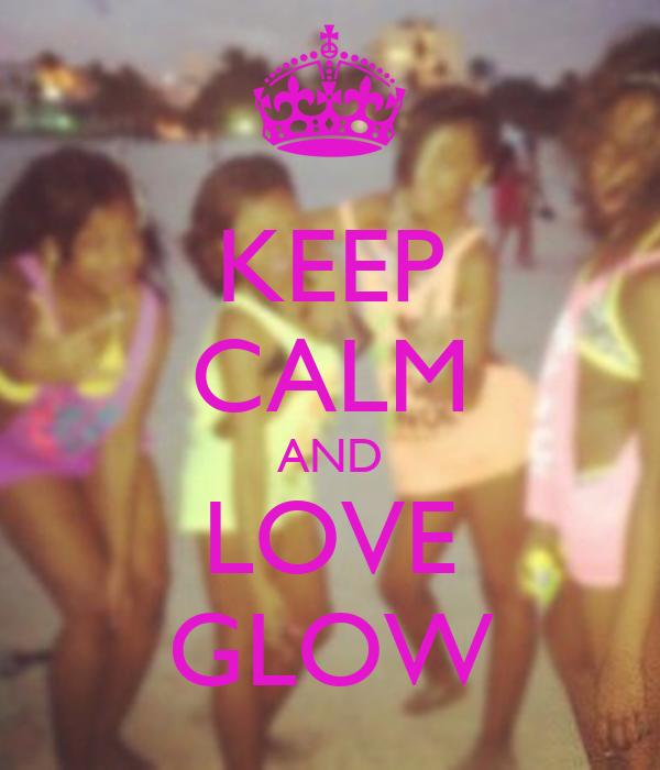 KEEP CALM AND LOVE GLOW