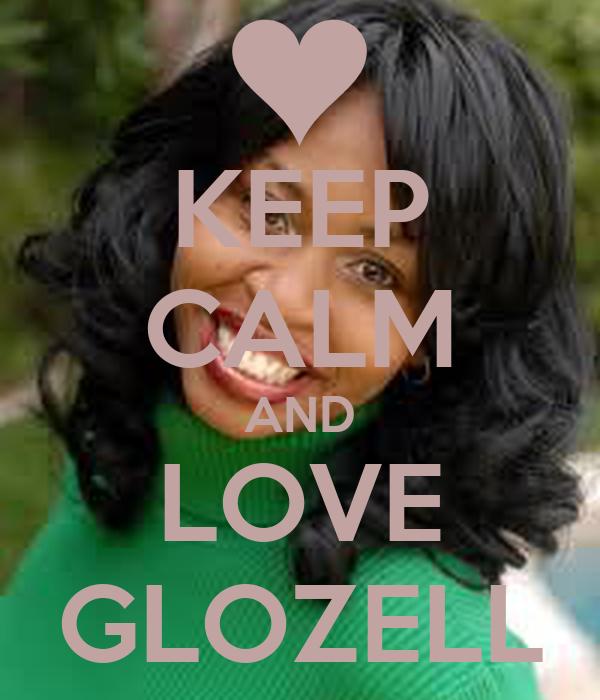 KEEP CALM AND LOVE GLOZELL