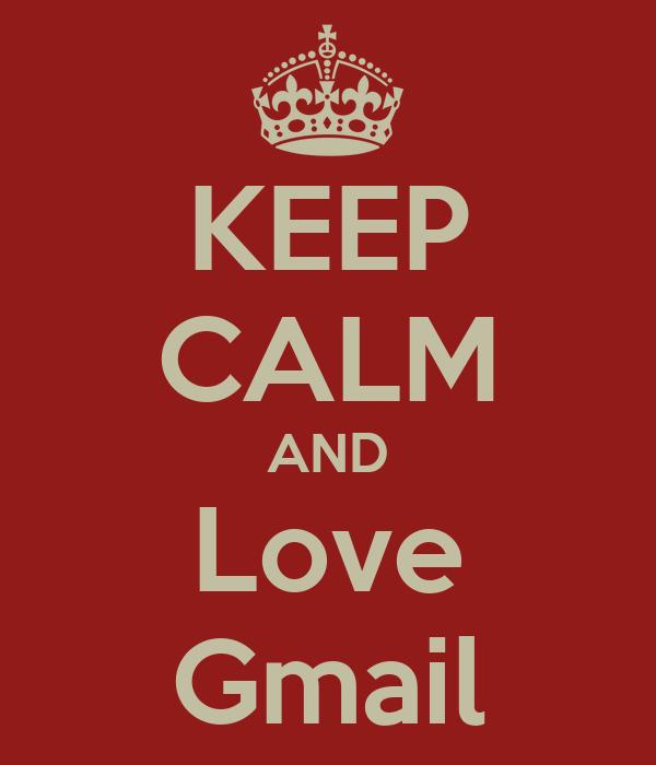 KEEP CALM AND Love Gmail