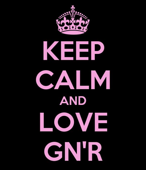 KEEP CALM AND LOVE GN'R