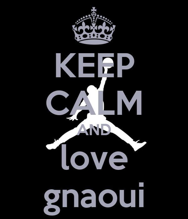 KEEP CALM AND love gnaoui