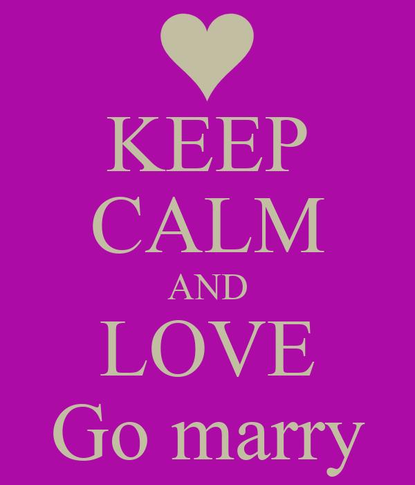 KEEP CALM AND LOVE Go marry