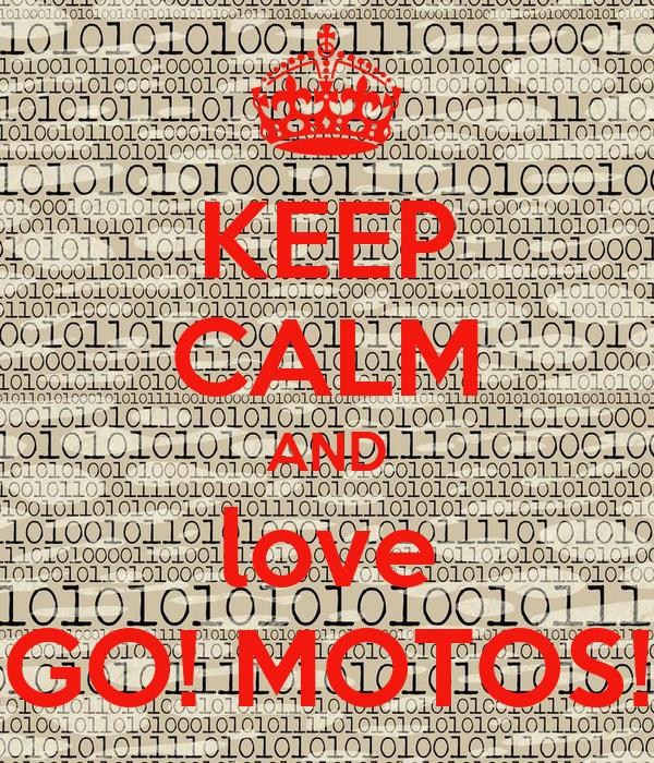 KEEP CALM AND love GO! MOTOS!