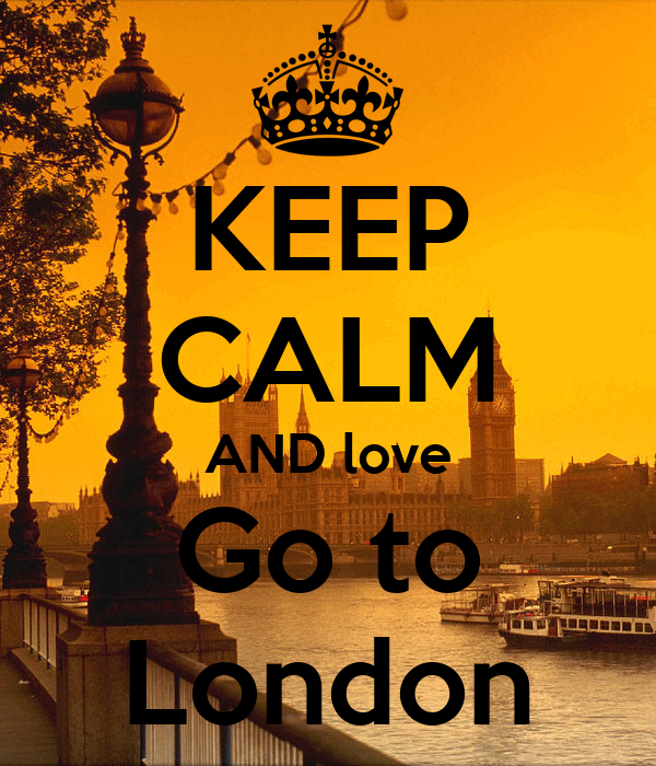 KEEP CALM AND love Go to London
