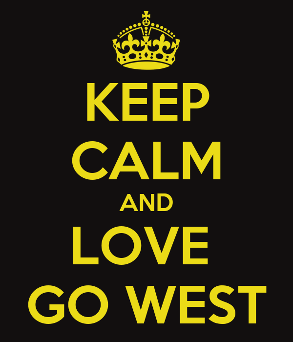 KEEP CALM AND LOVE  GO WEST