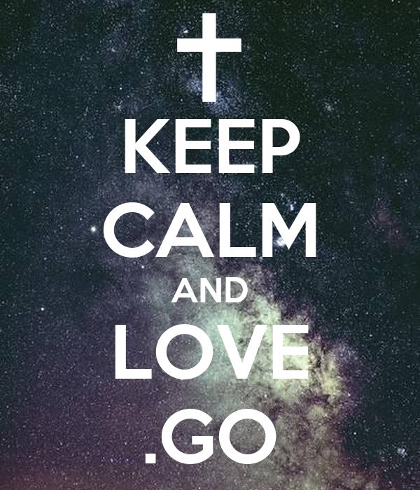 KEEP CALM AND LOVE .GO