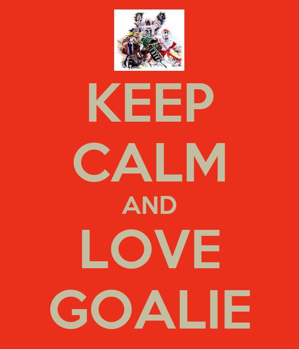 KEEP CALM AND LOVE GOALIE