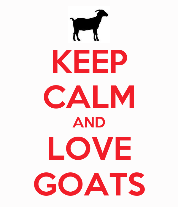 KEEP CALM AND LOVE GOATS